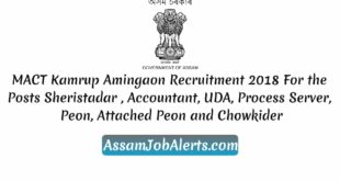 MACT Kamrup Amingaon Recruitment 2018 For the Posts Sheristadar , Accountant, UDA, Process Server, Peon, Attached Peon and Chowkider