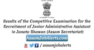 Results of the Competitive Examination for the Recruitment of Junior Administrative Assistant in Janata Bhawan (Assam Secretariat)