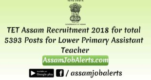 TET Assam Recruitment 2018 for total 5393 Posts for Lower Primary Assistant Teacher Assamjobalerts.com