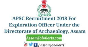 APSC Recruitment 2018 For Exploration Officer Under the Directorate of Archaeology, Assam