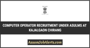 Computer Operator Recruitment Under ASULMS at Kajalgaon Chirang BTC