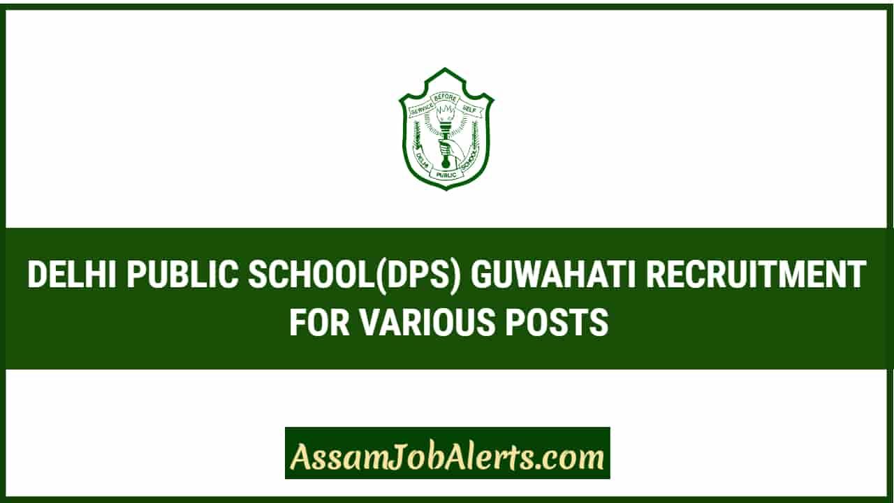 Delhi Public Schooldps Guwahati Recruitment