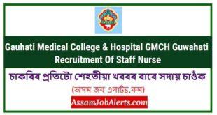 Gauhati Medical College & Hospital GMCH Guwahati Recruitment Of Staff Nurse