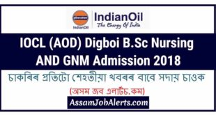 IOCL (AOD) Digboi B.Sc Nursing AND GNM Admission 2018