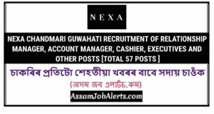 NEXA CHANDMARI GUWAHATI RECRUITMENT OF RELATIONSHIP MANAGER, ACCOUNT MANAGER, CASHIER, EXECUTIVES AND OTHER POSTS [TOTAL 57 POSTS ]
