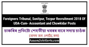 Foreigners Tribunal, Sonitpur, Tezpur Recruitment 2018 Of UDA-Cum- Accountant and Chowkidar Posts