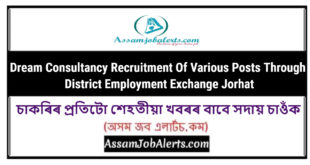 Dream Consultancy Recruitment Of Various Posts Through District Employment Exchange Jorhat