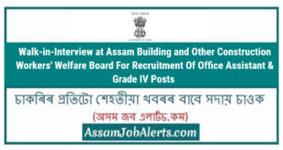 Walk-in-Interview at Assam Building and Other Construction Workers' Welfare Board For Recruitment Of Office Assistant & Grade IV Posts