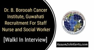 Dr. B. Borooah Cancer Institute, Guwahati Recruitment For Staff Nurse and Social Worker