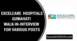 EXCELCARE HOSPITALS GUWAHATI WALK-IN-INTERVIEW FOR VARIOUS POSTS