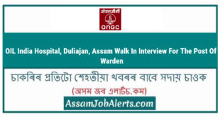 OIL India Hospital, Duliajan, Assam Walk In Interview For The Post Of Warden