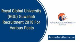 Royal Global University (RGU) Guwahati Recruitment 2018 For Various Posts