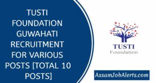 TUSTI FOUNDATION GUWAHATI RECRUITMENT FOR VARIOUS POSTS [TOTAL 10 POSTS]
