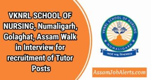VKNRL SCHOOL OF NURSING, Numaligarh, Golaghat, Assam Walk in Interview for recruitment of Tutor Posts