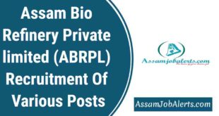 Assam Bio Refinery Private limited (ABRPL) Recruitment Of Various Posts