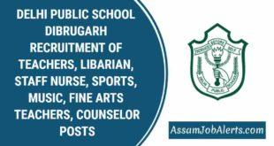 DELHI PUBLIC SCHOOL DIBRUGARH RECRUITMENT OF TEACHERS, LIBARIAN, STAFF NURSE, SPORTS, MUSIC, FINE ARTS TEACHERS, COUNSELOR POSTS