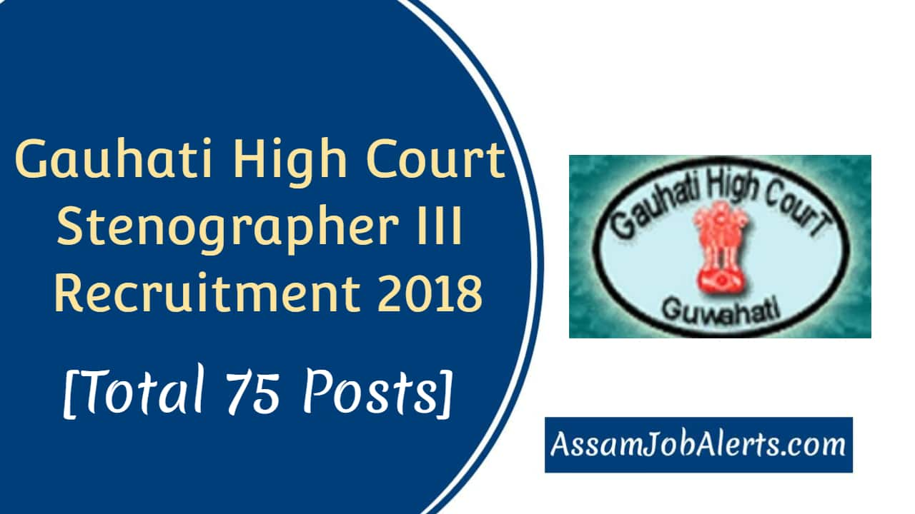 Gauhati High Court Stenographer Iii Job 2018 Total 75 Posts