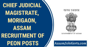 CHIEF JUDICIAL MAGISTRATE, MORIGAON, ASSAM RECRUITMENT OF PEON POSTS