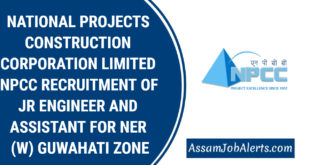 NATIONAL PROJECTS CONSTRUCTION CORPORATION LIMITED NPCC RECRUITMENT OF JR ENGINEER AND ASSISTANT FOR NER (W) GUWAHATI ZONE