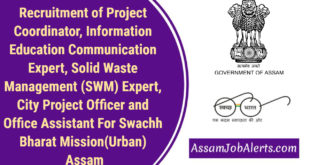 Recruitment of Project Coordinator, Information Education Communication Expert, Solid Waste Management (SWM) Expert, City Project Officer and Office Assistant For Swachh Bharat Mission(Urban) Assam