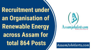 Recruitment under an Organisation of Renewable Energy across Assam for total 864 Posts