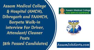 Assam Medical College & Hospital (AMCH), Dibrugarh and FAAMCH, Barpeta Walk-in interview For Driver, Attendant/ Cleaner Posts [8th Passed Candidates]