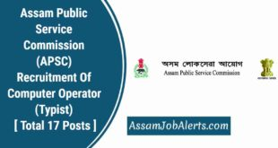 Assam Public Service Commission (APSC) Recruitment Of Computer Operator (Typist) For Total 17 Posts