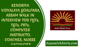 KENDRIYA VIDYALAYA GOALPARA, ASSAM WALK IN INTERVIEW FOR PGTs, TGTs, PRTs, COMPUTER INSTRUCTOR, COACHES, NURSE VACANCIES