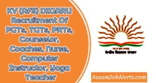 KV (AFS) DIGARU Recruitment Of PGTs, TGTs, PRTs, Counselor, Coaches, Nurse, Computer Instructor, Yoga Teacher