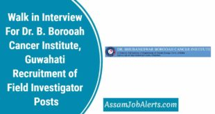 Walk in Interview For Dr. B. Borooah Cancer Institute, Guwahati Recruitment of Field Investigator Posts