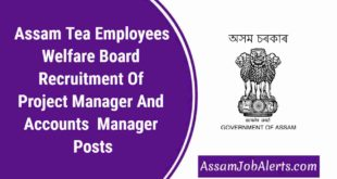 Assam Tea Employees Welfare Board Recruitment Of Project Manager And Accounts Manager Posts