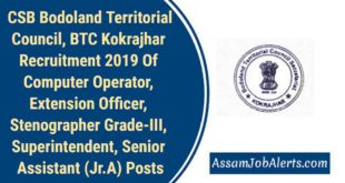 CSB Bodoland Territorial Council, BTC Kokrajhar Recruitment 2019 Of Computer Operator, Extension Officer, Stenographer Grade-III, Superintendent, Senior Assistant (Jr.A) Posts