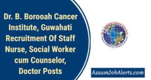 Dr. B. Borooah Cancer Institute, Guwahati Recruitment Of Staff Nurse, SocialWorker cum Counselor, Doctor Posts