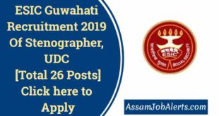 ESIC Guwahati Recruitment 2019 Of Stenographer, UDC [Total 26 Posts]