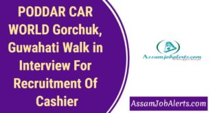 PODDAR CAR WORLD Gorchuk, Guwahati Walk in Interview For Recruitment Of Cashier